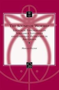 The Sound of Worship: Liturgical Performance by Surinamese Lutherans and Ghanaian Methodists in Amsterdam [With CDROM]