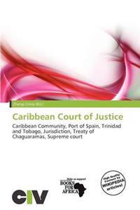caribbean court of justice This guide is designed to facilitate research on the caribbean court of justice, a new court which was inaugurated on april 16, 2005 in port of spain, trinidad and tobago the court is.
