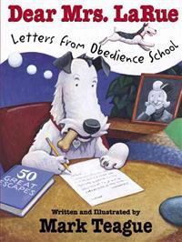 Dear Mrs. Larue: Letters from Obedience School: Letters from Obedience School