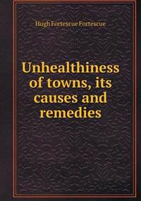 Unhealthiness of Towns, Its Causes and Remedies