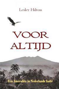 Voor Altijd: Nederlands-Indie Gezien Door de Ogen Van Een Australier
