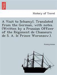 A Visit to Schamyl. Translated from the German, with Notes. (Written by a Prussian Officer of the Re Giment de Chasseurs de S. A. Le Prince Woronzow.).