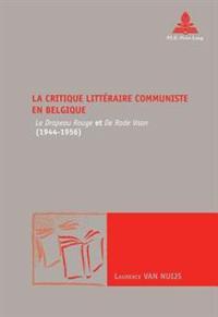 """La Critique Litteraire Communiste En Belgique: """"Le Drapeau Rouge"""" Et """"De Rode Vaan"""" (1944-1956)"""