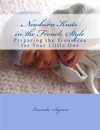 Newborn Knits in the French Style: Preparing the Trousseau for Your Little One
