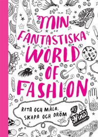 Min fantastiska World of Fashion : Rita och måla. Skapa och dröm