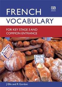 French Vocabulary for Key Stage 3 and Common Entrance (2nd Edition)