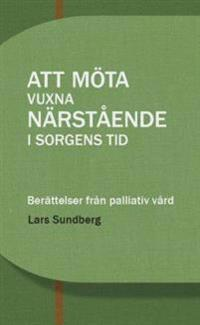 Att möta vuxna närstående i sorgens tid : berättelser från palliativ vård - Lars Sundberg | Laserbodysculptingpittsburgh.com