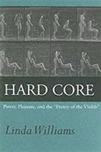 "Hard Core: Power, Pleasure, and the ""Frenzy of the Visible,"" Expanded Edition"