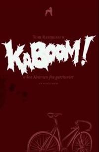 Kaboom!, eller Kvinnen fra gartneriet - Tom Rasmussen | Inprintwriters.org