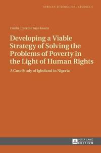 Developing a Viable Strategy of Solving the Problems of Poverty in the Light of Human Rights: A Case Study of Igboland in Nigeria