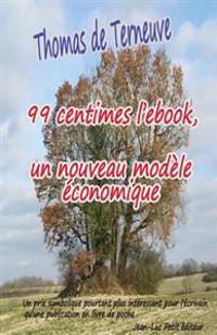 99 Centimes L'Ebook, Un Nouveau Modele Economique: Un Prix Symbolique Pourtant Plus Interessant Pour L'Ecrivain Qu'une Publication En Livre de Poche
