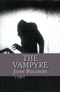 The Vampire: (Originally Printed as 'The Vampyre'