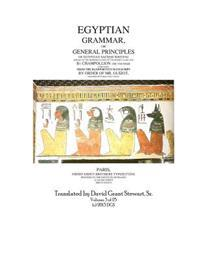 Egyptian Grammar, or General Principles of Egyptian Sacred Writing: The Foundation of Egyptology Translated for the First Time Into English