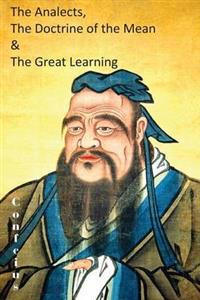 The Analects, the Doctrine of the Mean & the Great Learning