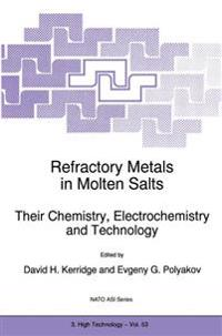 Refractory Metals in Molten Salts Their Chemistry, Electrochemistry and Technology