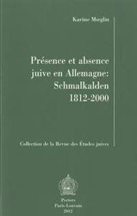 Presence Et Absence Juive En Allemagne: Schmalkalden 1812-2000