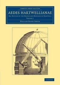 Cambridge Library Collection - British and Irish History, 19th Century Aedes Hartwellianae