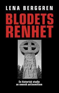 Blodets renhet : en historisk studie av svensk antisemitism