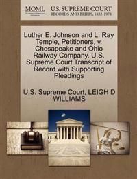 Luther E. Johnson and L. Ray Temple, Petitioners, V. Chesapeake and Ohio Railway Company. U.S. Supreme Court Transcript of Record with Supporting Pleadings