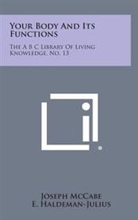 Your Body and Its Functions: The A B C Library of Living Knowledge, No. 13