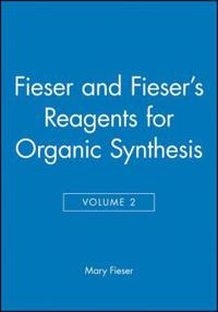 Fieser and Fieser's Reagents for Organic Synthesis, Volume 2