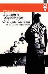 Smugglers, Secessionists & Loyal Citizens on the Ghana-Toga Frontier
