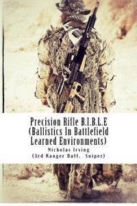 Precision Rifle B.I.B.L.E: (Ballistics in Battlefield Learned Environments)