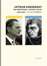 Jättens andedräkt : finlandsfrågan i svensk politik 1809-2009