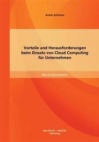 Vorteile Und Herausforderungen Beim Einsatz Von Cloud Computing Fur Unternehmen