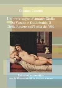 Un breve sogno d'amore: Giulia Da Varano e Guidobaldo II Della Rovere Edizione economica con le illustrazioni in bianco e nero