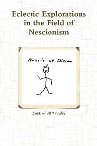Eclectic Explorations in the Field of Nescionism