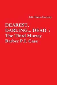 Dearest, Darling... Dead. : The Third Murray Barber P.I. Case