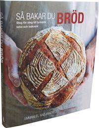 Så bakar du bröd : steg för steg till lyckade bröd och bakverk