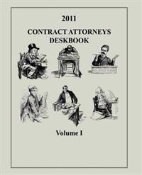 Contract Attorneys Deskbook, 2011, Volume I: Volume Ia - Chapters 1-10