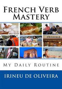 French Verb Mastery: My Daily Routine