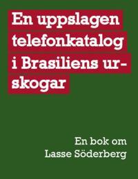 En uppslagen telefonkatalog i Brasiliens urskogar : en bok om Lasse Söderberg