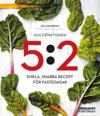 Succémetoden 5:2 : enkla, snabba recept för fastedagar