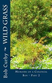 Wild Grass: Memoirs of a Colonial Boy - Part 2