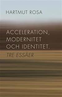 Acceleration, modernitet och identitet : tre essäer