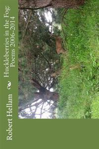 Huckleberries in the Fog: Poems 2006-2014