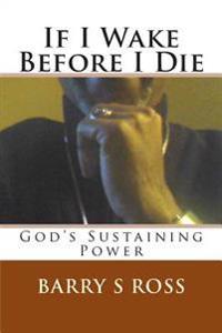 """If I Wake Before I Die: """"God's Sustaining Power"""""""