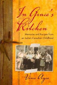 In Grace's Kitchen: Memories and Recipes from an Italian-Canadian Childhood