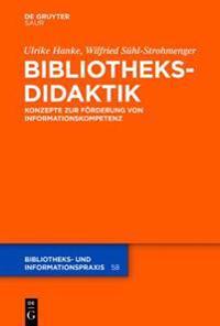 Bibliotheksdidaktik: Grundlagen Zur Förderung Von Informationskompetenz
