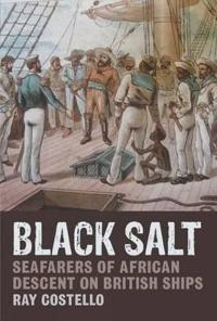 Black Salt: Seafarers of African Descent on British Ships