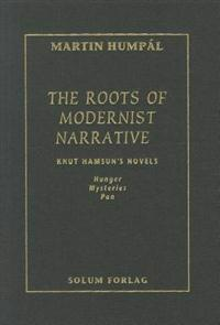 """The the Roots of Modernist Narrative: """"knut Hamsun's Novels Hunger, Mysteries and Pan"""""""