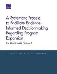 A Systematic Process to Facilitate Evidence-Informed Decisionmaking Regarding Program Expansion: The Rand Toolkit