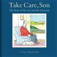 Take Care, Son: The Story of My Dad and His Dementia