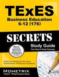 TExES (176) Business Education 6-12 Exam Secrets Study Guide: TExES Test Review for the Texas Examinations of Educator Standards