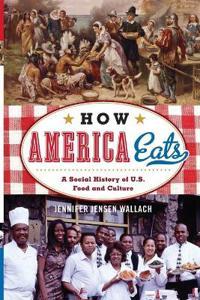 How America Eats: A Social History of U.S. Food and Culture