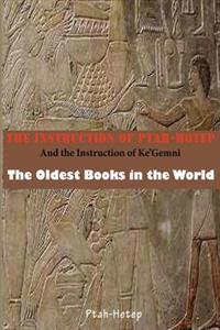 The Instruction of the Ptah-Hotep: And the Instruction of Kegemni; The Oldest Book in the World
